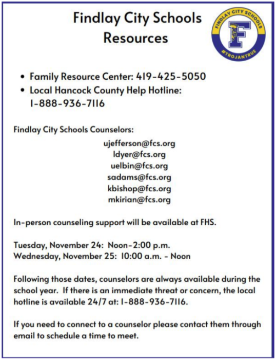 Findlay City Schools Resources - Family Resource Center 419-425-5050, Local Hotline 1-888-936-7116, Findlay City Schools Counselors 419-425-8289, In person at FHS November 24 from Noon to 2:00pm and November 25 from 10:00am to Noon